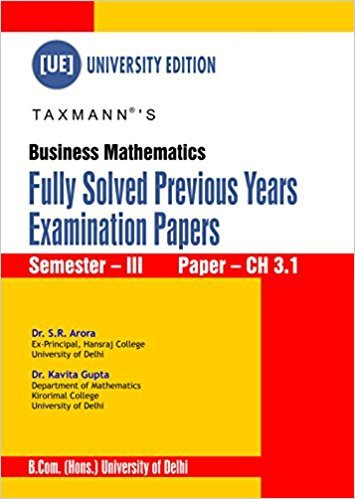 Business Mathematics ( Fully Solved Previous Years: Dr. S.R Arora,