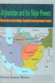 Afghanistan and the Major Power: Manoj Kumar Mishra
