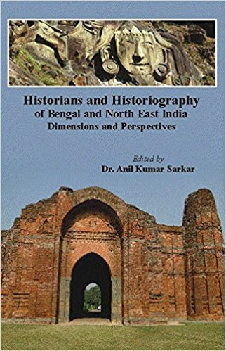 Historians and Historiography of Bengal and North: Sarkar, Anil Kumar