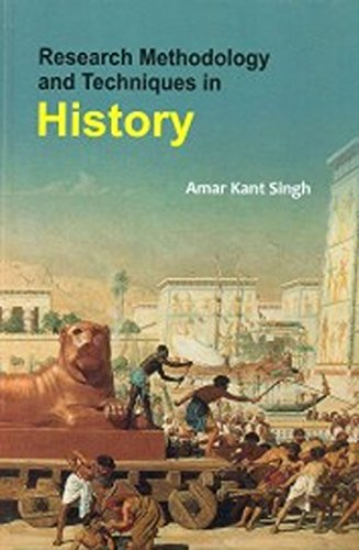 Research Methodology And Techniques In History: Amar Kant Singh