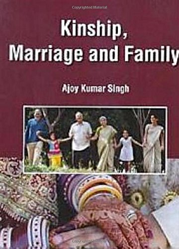 KINSHIP, MARRIAGE AND FAMILY: AJAY K.SINGH