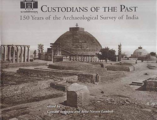 Custodians of the Past: 150 Years of the Archaeological Survey of India: Pta & Abha Narain Lambah (...