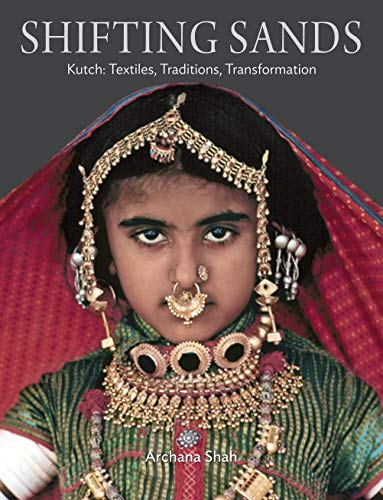 Shifting Sands: Kutch: Textiles, Traditons, Transformation
