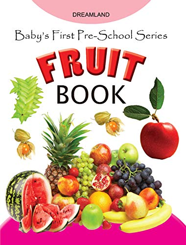 Baby's First Pre-School Series - Fruits: Dreamland Publications
