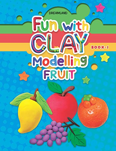 Fun with Clay Modelling Fruits Book 1: Dreamland Publications