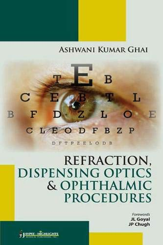 Refraction, Dispensing Optics and Ophthalmic Procedure: Ashwani Kumar Ghai