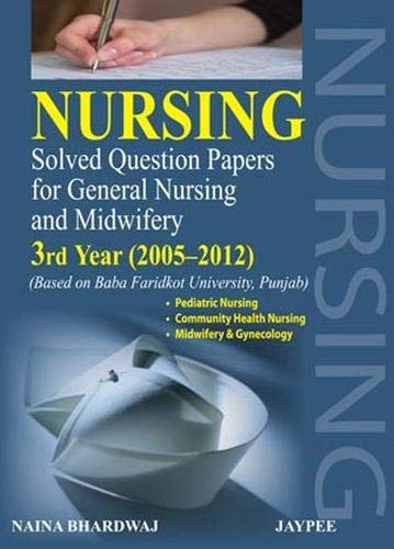 Nursing: Solved Question Papers for General Nursing and Midwifery (3rd Year 2005-2012): Naina ...