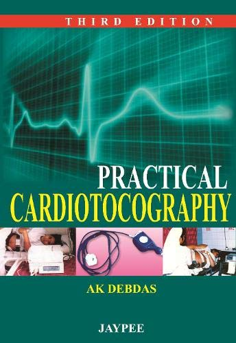 Practical Cardiotocography (Third Edition): A.K. Debdas