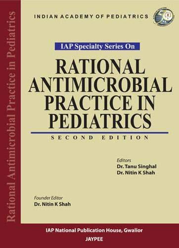Rational Antimicrobial Practice in Pediatrics (Series: IAP: Tanu Singhal &