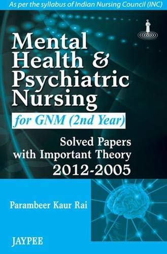 Mental Health and Psychiatric Nursing for GNM (2nd Year): Solved Papers with Important Theory (2012...