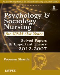 Psychology and Sociology for GNM (1st Year): Solved Papers with Important Theory (2012?2007): ...