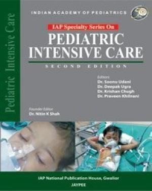 Pediatric Intensive Care (Series: IAP Specialty), (Second Edition): Soonu Udani, Praveen Khilnani, ...