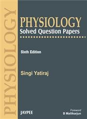 Physiology: Solved Question Papers (Sixth Edition): Singi Yatiraj