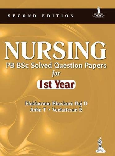Nursing PB BSc Solved Question Papers for 1st Year: Elakkuvana Bhaskara Raj D,Venkatesan B,Anbu T