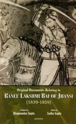 Original Documents Relating to Ranee Lakshmi Bai: Gupta Sudha