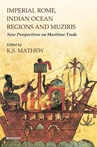 9789350980637: IMPERIAL ROME, INDIAN OCEAN REGIONS AND MUZIRIS. NEW PERSPECTIVES ON MARITIME TRADE