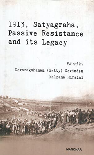 1913 Satyagraha Passive Resistance and its Legacy: edited by Devarakshanam (Betty) Govinden and ...