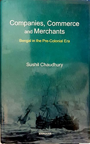 9789350980828: Companies, Commerce and Merchants : Bengal in the Pre-Colonical Era (HB)