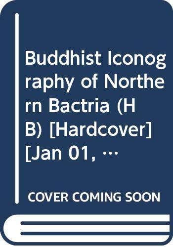 9789350980972: Buddhist Iconography of Northern Bactria [hardcover] Kazim Abdullaev [Jan 01, 2015]
