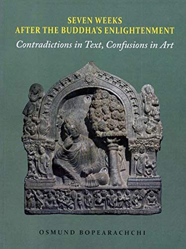 9789350981375: Seven Weeks After the Buddha`s Enlightenment: Contradictions in Text, Confusions in Art