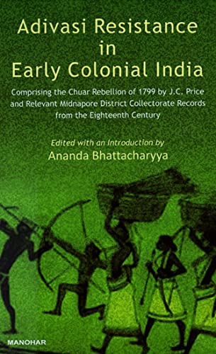 Adivasi Resistance in Early Colonial India: Comprising: Ananda Bhattacharyya