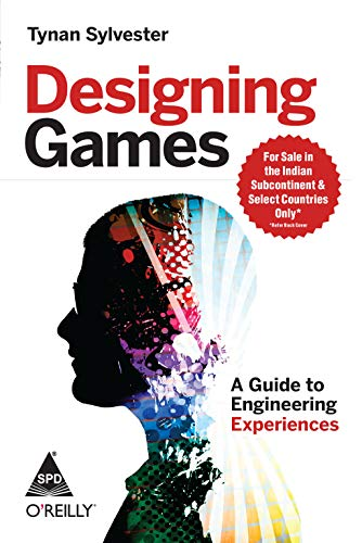 Designing Games: A Guide to Engineering Experiences: Tynan Sylvester