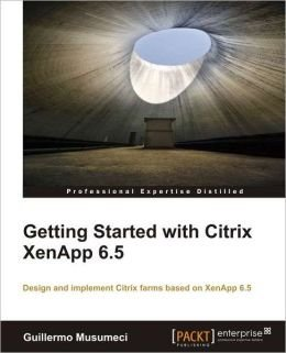 9789351100911: GETTING STARTED WITH CITRIX XENAPP 6.5