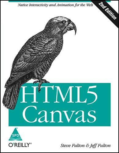 HTML5 Canvas: Native Interactivity and Animation for the Web (Second Edition): Steve Fulton,Jeff ...