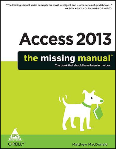 Access 2013: The Missing Manual (The book that should have been in the box): Matthew MacDonald
