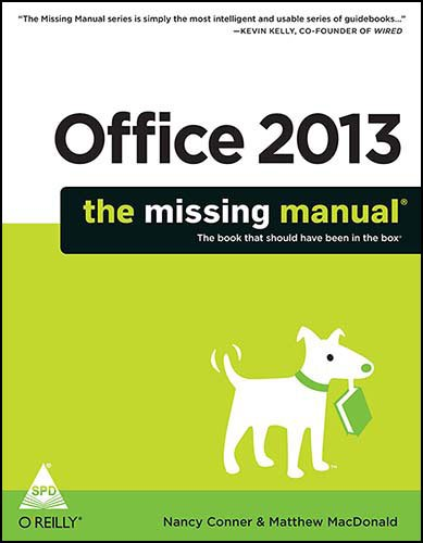 Office 2013: The Missing Manual (The Book that should have been in the Box): Matthew MacDonald,...