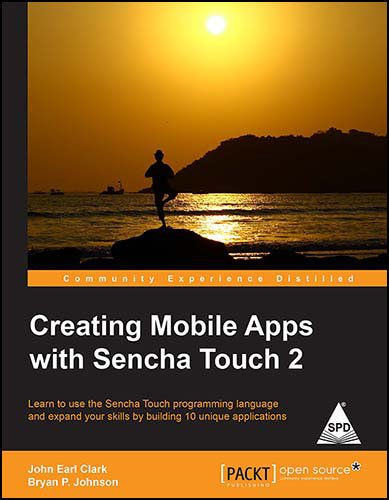 Creating Mobile Apps with Sencha Touch 2: Learn to use the Sencha Touch Programming Language and ...