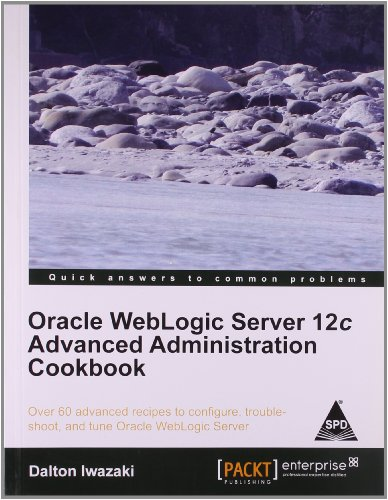 Oracle WebLogic Server 12c Advanced Administration Cookbook: Over 60 Advanced receipes to configure...