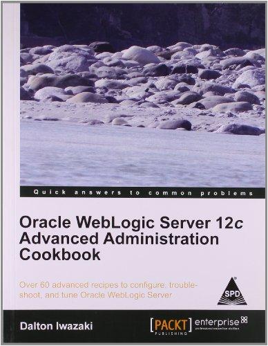 9789351102458: Oracle WebLogic Server 12c Advanced Administration Cookbook