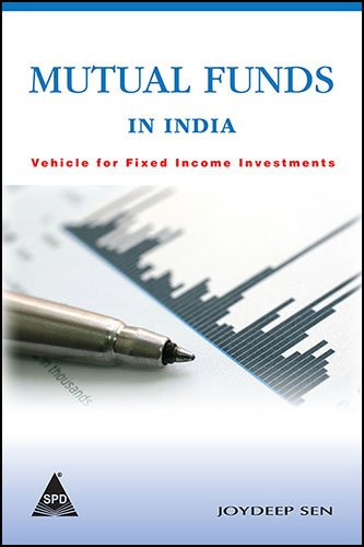 Mutual Funds in India: Vehicle for Fixed Income Investment: Joydeep Sen