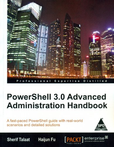 PowerShell 3.0 Advanced Administration Handbook: A Fast-paced PowerShell guide with real-world ...