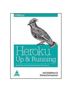 Heroku: Up and Running (Effortless Application Deployment and Scaling): Richard Schneeman,Neil ...