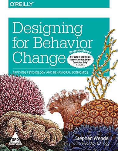 Designing for Behavior Change: Applying Psychology and Behavioral Economics: Stephen Wendel