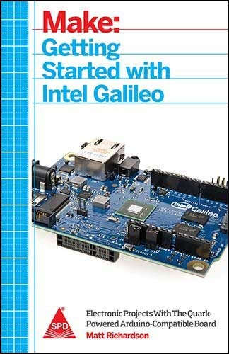 Getting Started with Intel Galileo: Electronic Projects with the Quark-Powered Arduino-Compatible ...