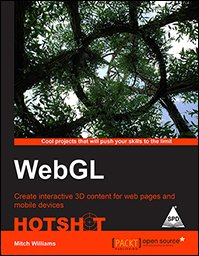 WebGL Hotshot: Create interactive 3D content for web pages and mobile devices: Mitch Williams