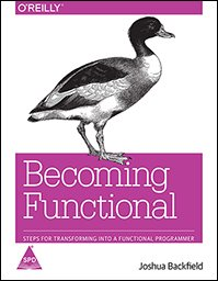 Becoming Functional: Steps for Transforming Into a Functional Programmer: Joshua F. Backfield
