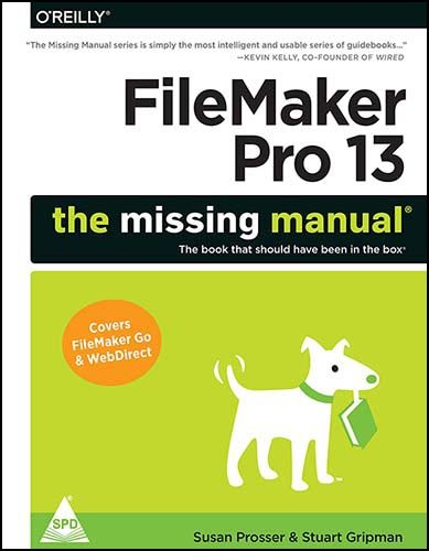 FileMaker Pro 13: The Missing Manual (The book that should have been in the box): Susan Prosser,...