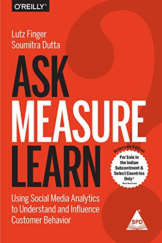 Ask, Measure, Learn: Using Social Media Analytics to Understand and Influence Customer Behavior: ...