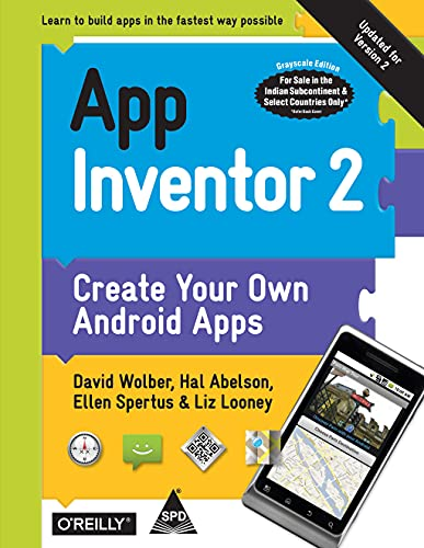App Inventor 2: Create your own Android Apps (Second Edition): David Wolber,Liz Looney,Harold (Hal)...