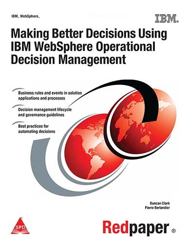 Making Better Decisions Using IBM WebSphere Operational Decision Management: Pierre Berlandier,...