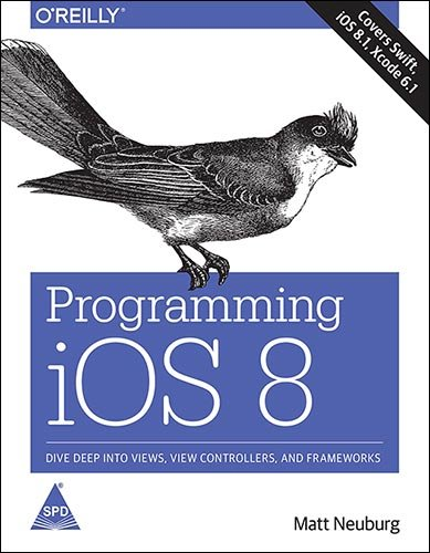 Programming iOS 8: Dive Deep into Views, View Controllers, and Frameworks: Matt Neuburg