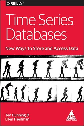 Time Series Databases: New Ways to Store and Access Data: Ellen Friedman,Ted Dunning