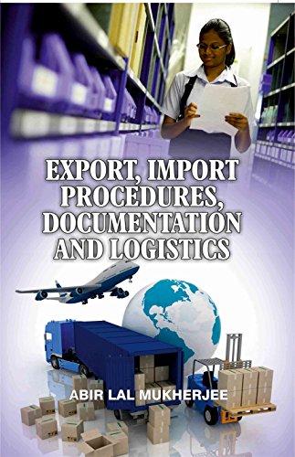 Export & Import Procedures, Documentation and Logistics: Abir Lal Mukherjee
