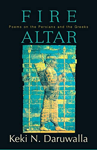 Fire Altar: Poems on the Persians and: Daruwalla, Keki N.