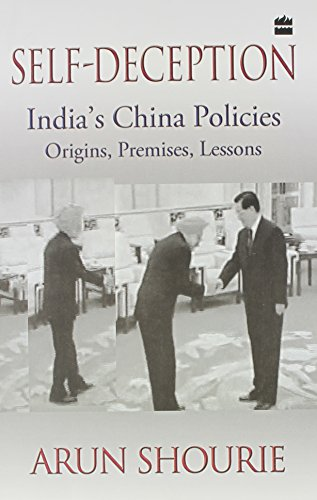 Self Deception : India's China Policies Origins, Premises, Lessons: Arun Shourie