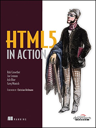 HTML 5 in Action: Ash Blue,Greg Wanish,Joe Lennon,Rob Crowther